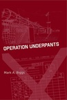 Operation Underpants by Mark A. Biggs