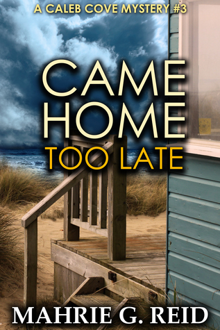 Came Home Too Late (Caleb Cove Mystery Series #3)