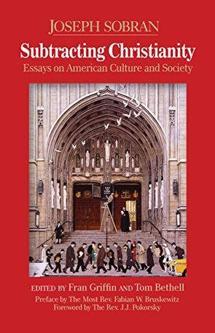 Subtracting Christianity Essays On American Culture And Society By  Subtracting Christianity Essays On American Culture And Society By Joseph  Sobran