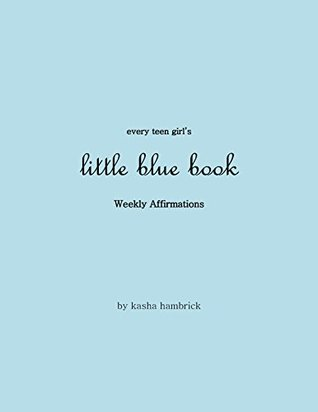 Every Teen Girl's Little Blue Book: Weekly Affirmations