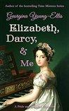 Elizabeth, Darcy, & Me: A Pride and Prejudice Variation (Elizabeth, Darcy & Me, #1)