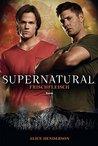 Supernatural: Frischfleisch: Roman zur TV-Serie