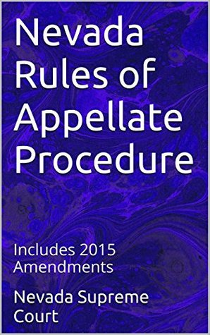 Nevada Rules of Appellate Procedure: Includes 2015 Amendments