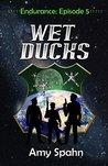 Wet Ducks (Endurance, #5)