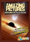 Amazing Pictures and Facts About Black Holes: The Most Amazing Fact Book for Kids About Black Holes