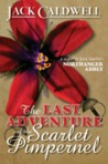 The Last Adventure of the Scarlet Pimpernel by Jack Caldwell