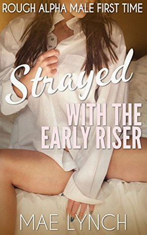 Strayed With The Early Riser: Domestic Discipline, Spanking, Cheating, MILF Erotica