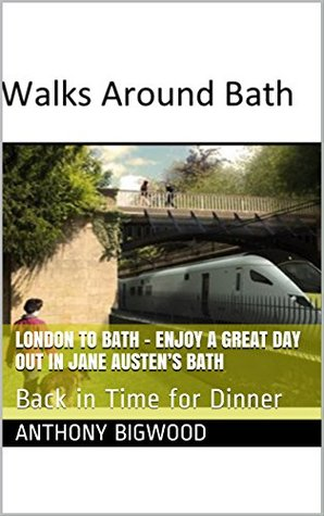 London to Bath - Enjoy A Great Day Out in Jane Austen's Bath: Back in Time for Dinner (Travel Books Book 4)