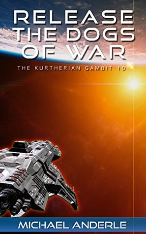 Release the Dogs of War (The Kurtherian Gambit #10)