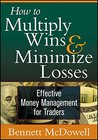 How to Multiply Wins & Minimize Losses: Effective Money Management for Traders
