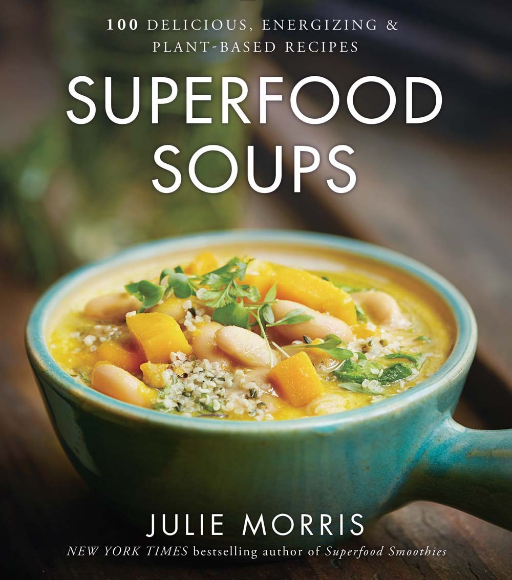 Superfood Soups: 100 Delicious, Energizing  Plant-based Recipes
