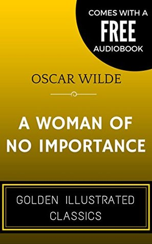 A Woman of No Importance: By Oscar Wilde - Illustrated (Comes with a Free Audiobook)
