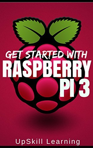 Raspberry Pi 3: Get Started With Raspberry Pi 3 - A Simple Guide To Understanding And Programming Raspberry Pi 3 (Raspberry Pi 3 User Guide, Python Programming, Mathematica Programming)