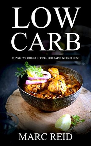 Low Carb: The Low Carb Slow Cooker BIBLE© with over 230+ Delicious Recipes & 1 Full Month Meal Plan (1 YEAR of the Best Low Carb Slow Cooker Recipes for Rapid Weight Loss,Cookbook)