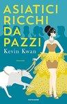 Asiatici ricchi da pazzi by Kevin Kwan