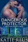 Dangerous Protector by Katie Reus