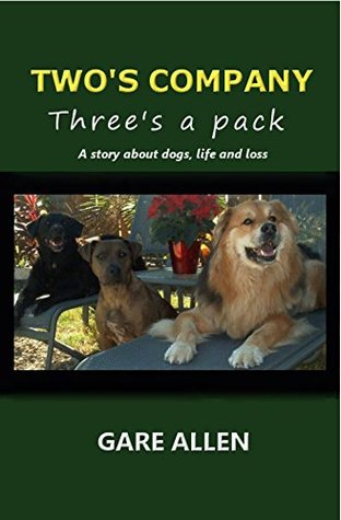 Twos Company, Threes a Pack: A Story About Dogs, Life and Loss