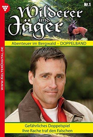 Wilderer und Jäger 1 - Heimatroman: Gefährliches Doppelspiel - Ihre Rache traf den Falschen