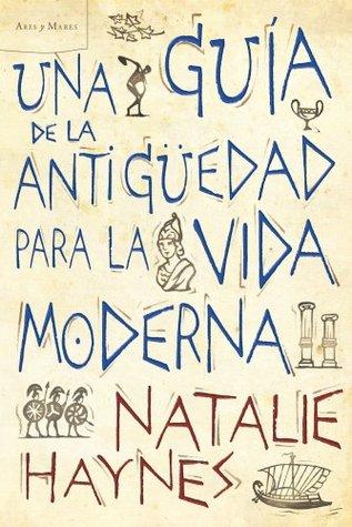 Ebook Una guía de la Antigüedad para la vida moderna (Ares y Mares) by Natalie Haynes PDF!