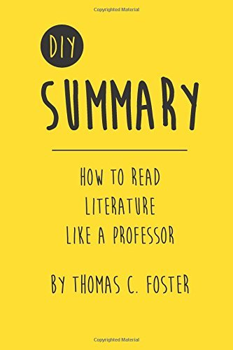 DIY Summary: How to Read Literature Like a Professor by Thomas C. Foster