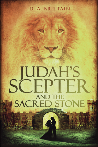 Judah's Scepter and the Sacred Stone by D.A. Brittain