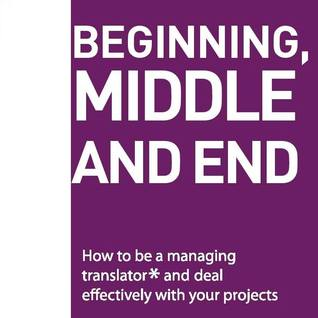 Beggining, Middle and End: How to Be a Managing Translator and Deal Effectively With Your Projects