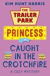 The Trailer Park Princess is Caught in the Crotchfire (Trailer Park Princess #3)