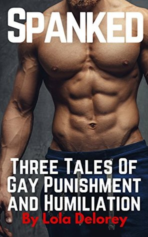 Spanked: Three Tales of Gay Punishment and Humiliation