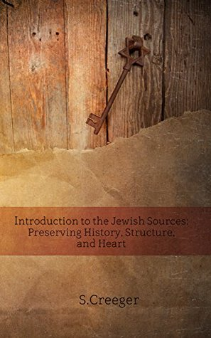 Introduction to the Jewish Sources: Preserving History, Structure, and Heart (BEKY Books Book 2)