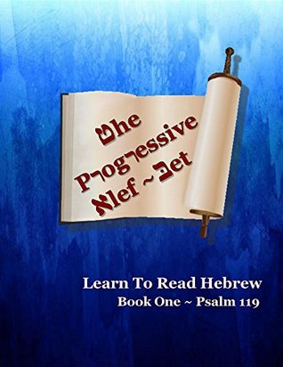 THE PROGRESSIVE ALEF-BET: READING TO LEARN HEBREW: BOOK ONE ~ PSALM 119