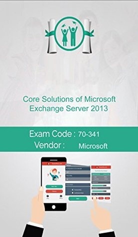 Microsoft 70-341 Exam: Core Solutions of Microsoft Exchange Server 2013