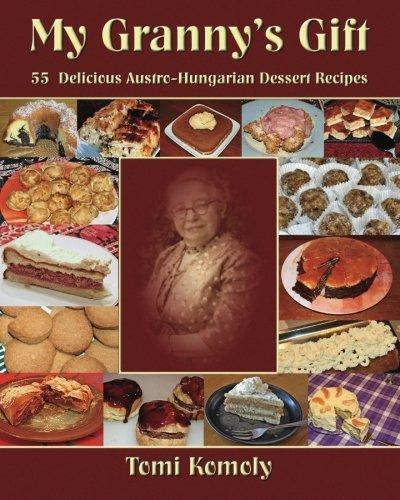My Granny's Gift: 55 Delicious Austro-Hungarian Dessert Recipes