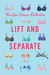 Lift and Separate: A Novel