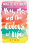 You, Me, and the Colors of Life by Noa C. Walker