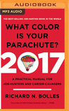 What Color is Your Parachute? 2017 by Richard Nelson Bolles