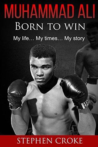Muhammad Ali. Born to win. My life, my times, my story.