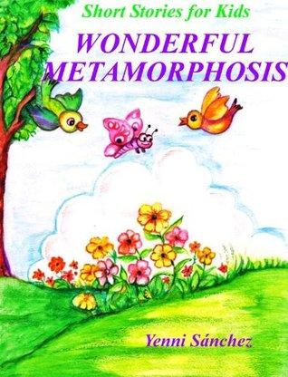 Short Stories for Kids: Wonderful Metamorphosis