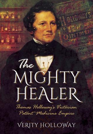 The Mighty Healer: Thomas Holloway's Victorian Patent Medicine Empire