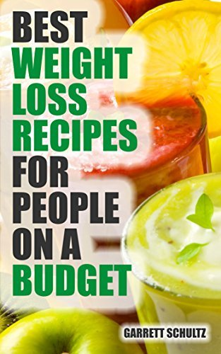 Best Weight Loss Recipes for People on a Budget - Simple & Delicious Recipes To Lose Weight, Burn Fat And Feel Great NOW