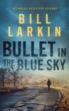 Bullet in the Blue Sky by Bill Larkin