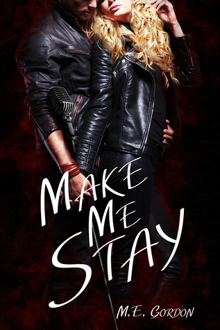 Make Me Stay by M.E. Gordon
