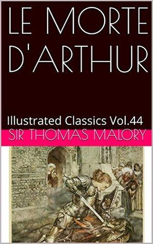 LE MORTE D'ARTHUR: Illustrated Classics Vol.44