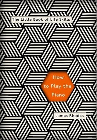 How to Play the Piano: The Little Book of Life Skills