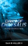 Dawn of Chrysalis (The Origin of F.O.R.C.E. Book 2)