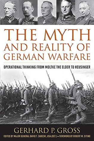 The Myth and Reality of German Warfare: Operational Thinking from Moltke the Elder to Heusinger(Foreign Military Studies)