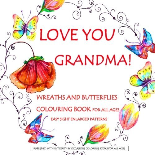 Love You Grandma! Wreaths and Butterflies Colouring Book for All Ages: Mothers Day Gift Book; Coloring Books Mothers Day in al; Easter Colouring Books ... Gifts for Girls in al; Mothers Day gift in al