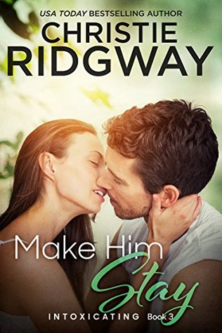 Make Him Stay (Intoxicating, #3)