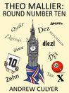 Theo Mallier: Round Number Ten (Theo Mallier, #7)