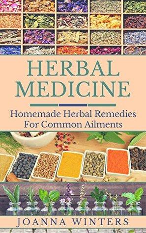 Herbal Medicine: Homemade Herbal Remedies For Common Ailments (Herbal Medicine, Medicinal Herbs, Herbal Remedies, Herbal Recipes, Healing Herbs, Herbalism)