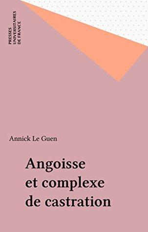 Angoisse et complexe de castration (Monographies de la Revue française de psychanalyse)